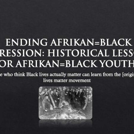 [Video+Slides] Ending AFRIKAN=BLACK Oppression: Historical Lessons for Afrikan=Black Youths