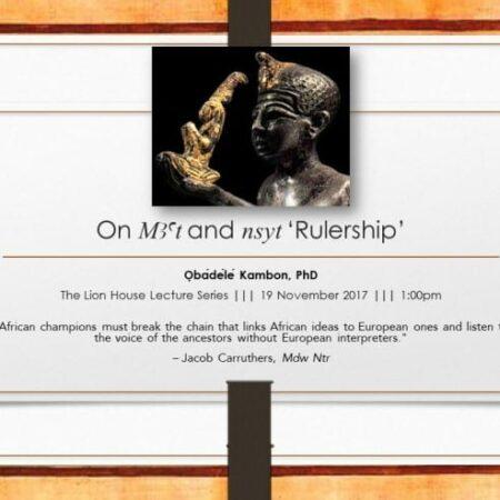 Okunini Ọbádélé Kambon: Ma'at and Nsyt (Rulership) Lecture Video Recording and PDF Slides
