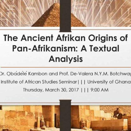 The Ancient Afrikan Origins of Pan-Afrikanism: A Textual Analysis [101 Slides!!!]