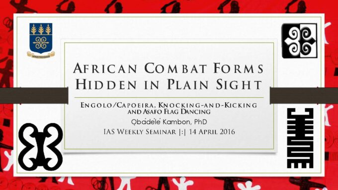 AFRICAN COMBAT FORMS HIDDEN IN PLAIN SIGHT: Engolo/Capoeira, Knocking-and-Kicking and Asafo Flag Dancing